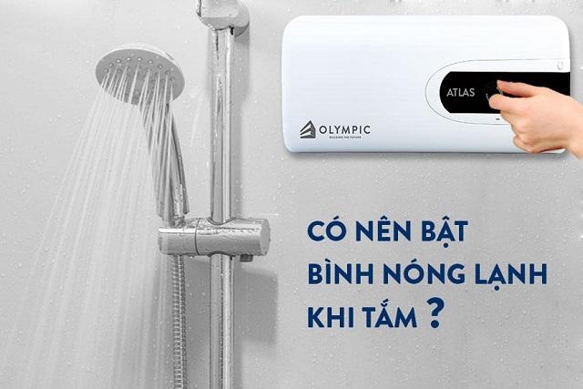 Bật bình nóng lạnh khi tắm có nên không?